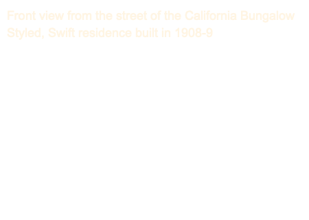 Front view from the street of the California Bungalow Styled, Swift residence built in 1908-9